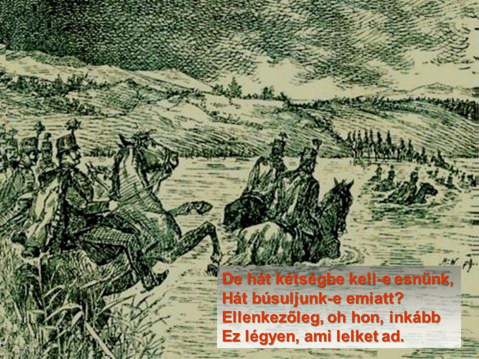 Magára hagyták, egymagára A gyáva népek a magyart; Lánc csörg minden kézen, csupán a Magyar kezében cseng a kard.