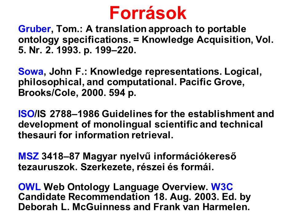 Források Gruber, Tom.: A translation approach to portable ontology specifications. = Knowledge Acquisition, Vol. 5. Nr. 2. 1993. p. 199–220. Sowa, Joh