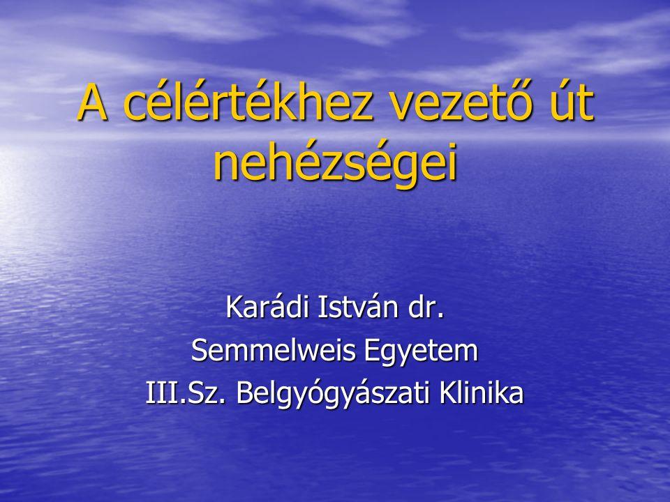A célértékhez vezető út nehézségei Karádi István dr. Semmelweis Egyetem III.Sz. Belgyógyászati Klinika