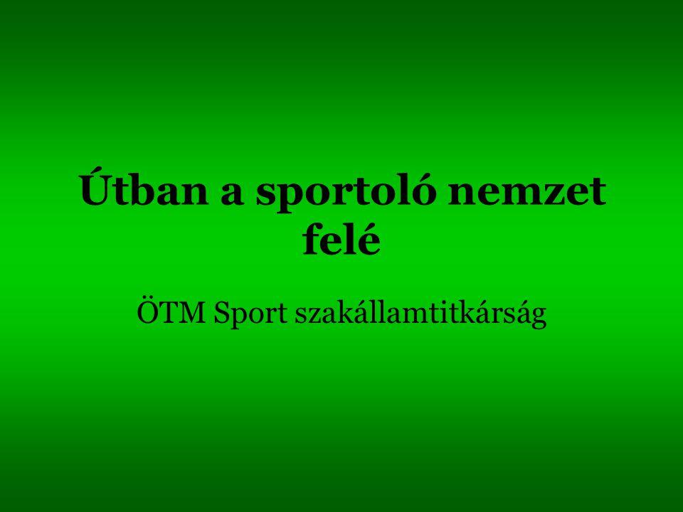Útban a sportoló nemzet felé ÖTM Sport szakállamtitkárság