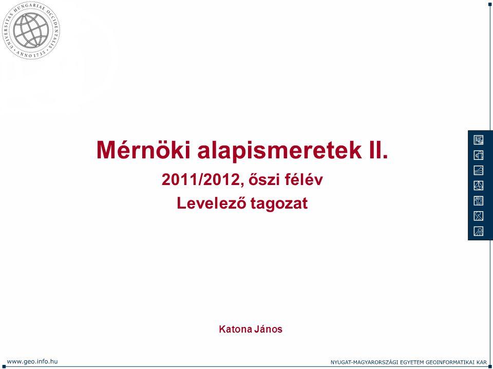 Mérnöki alapismeretek II. 2011/2012, őszi félév Levelező tagozat Katona János