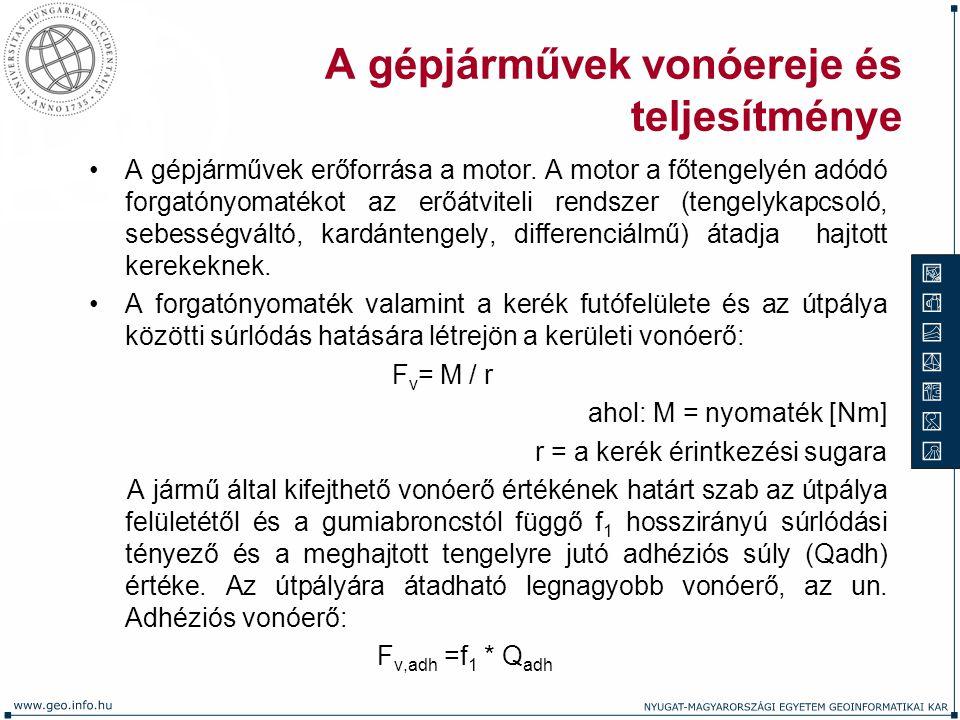 A gépjárművek vonóereje és teljesítménye A gépjárművek erőforrása a motor. A motor a főtengelyén adódó forgatónyomatékot az erőátviteli rendszer (teng
