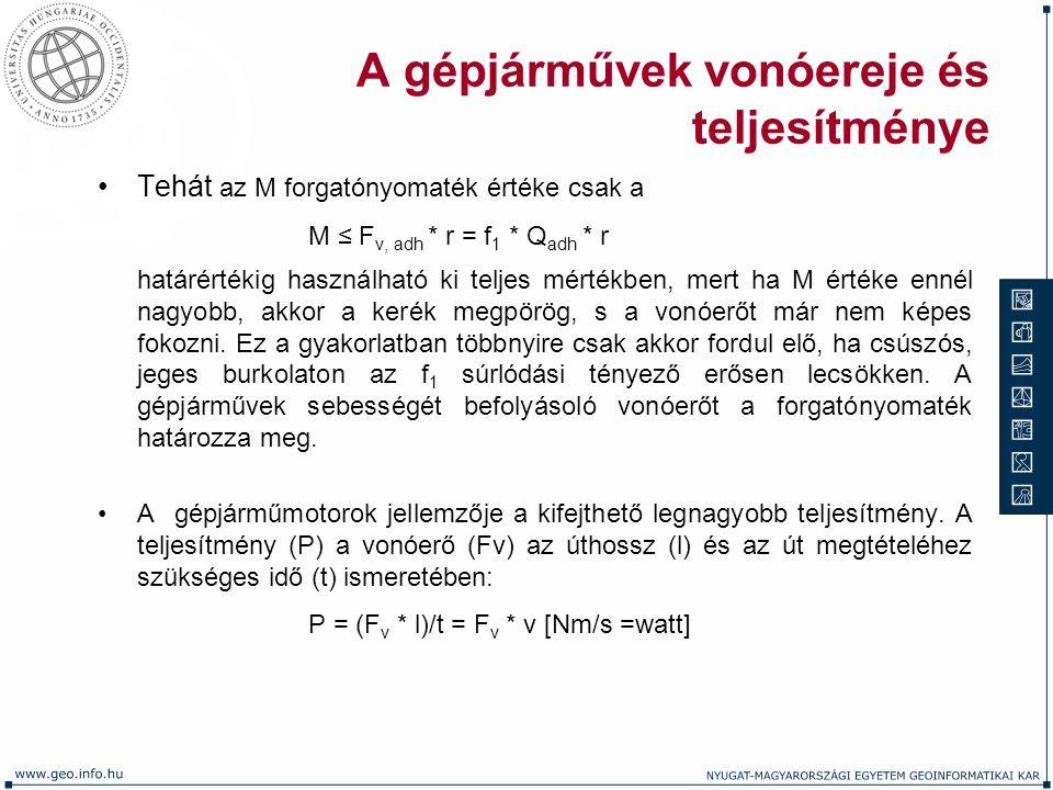A gépjárművek vonóereje és teljesítménye Tehát az M forgatónyomaték értéke csak a M ≤ F v, adh * r = f 1 * Q adh * r határértékig használható ki telje