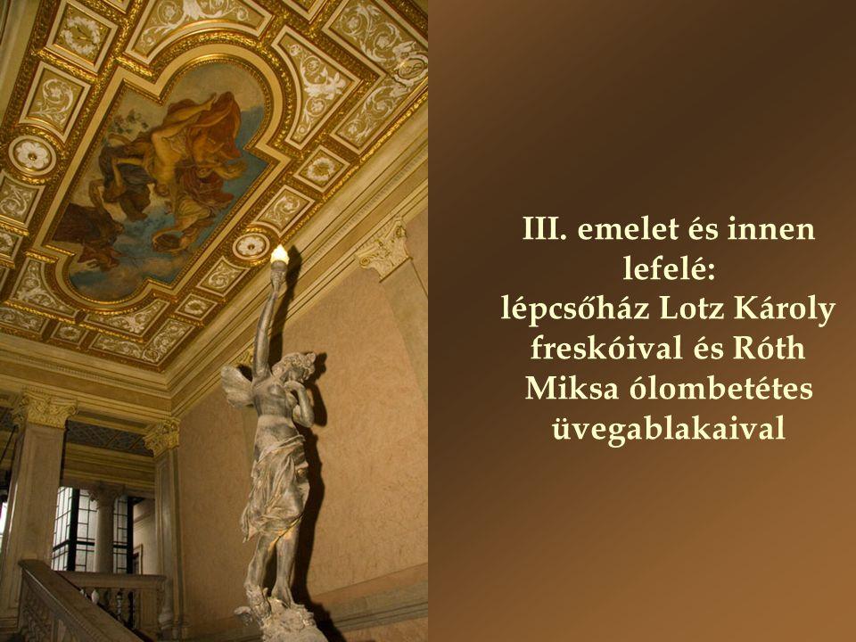 III. emelet és innen lefelé: lépcsőház Lotz Károly freskóival és Róth Miksa ólombetétes üvegablakaival
