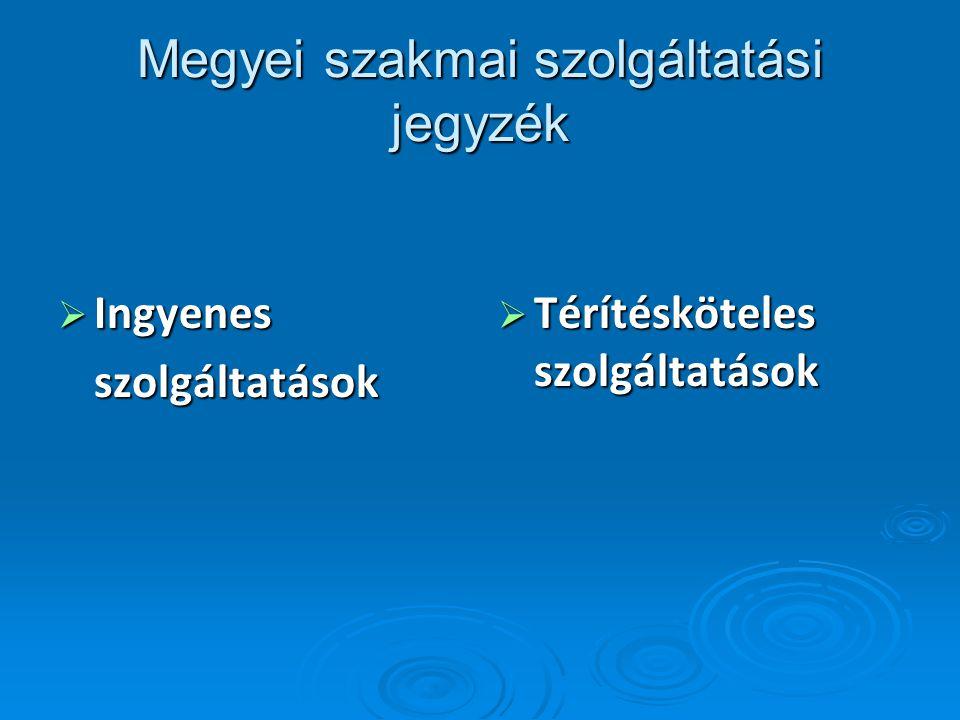 Megyei szakmai szolgáltatási jegyzék  Ingyenes szolgáltatások  Térítésköteles szolgáltatások