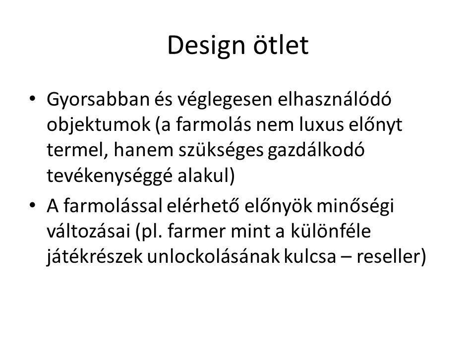 Design ötlet Gyorsabban és véglegesen elhasználódó objektumok (a farmolás nem luxus előnyt termel, hanem szükséges gazdálkodó tevékenységgé alakul) A