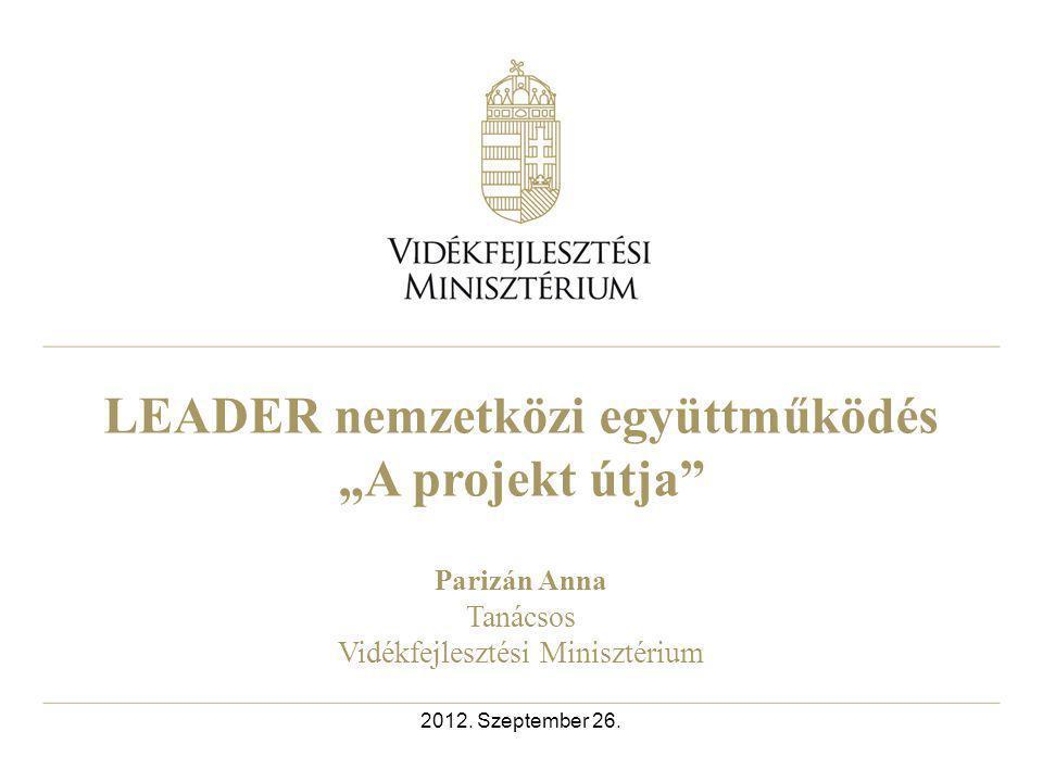 2 LEADER Európai Unión belüli és harmadik országbeli területekkel való nemzetközi együttműködés végrehajtásához 2012-től nyújtandó támogatások részletes feltételeiről szóló VM rendelet – (szeptemberi meghirdetés) LEADER Térségek közötti együttműködés végrehajtásához 2012-től nyújtandó támogatások részletes feltételeiről szóló VM rendelet – (októberi – novemberi meghirdetés) 421 - Térségek közötti és nemzetközi együttműködése