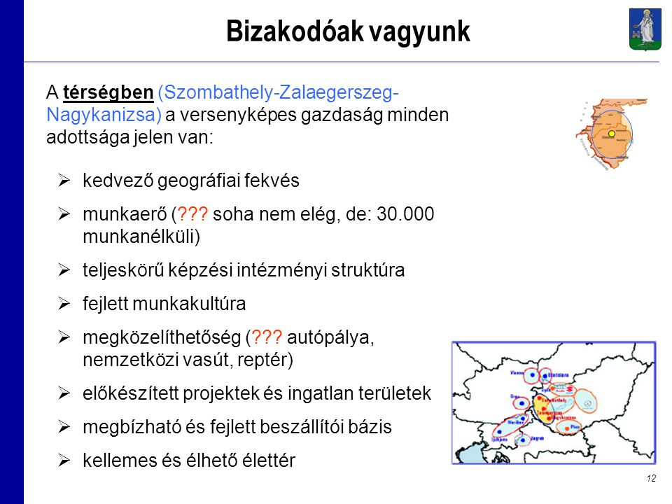 12 Bizakodóak vagyunk  kedvező geográfiai fekvés  munkaerő (??.