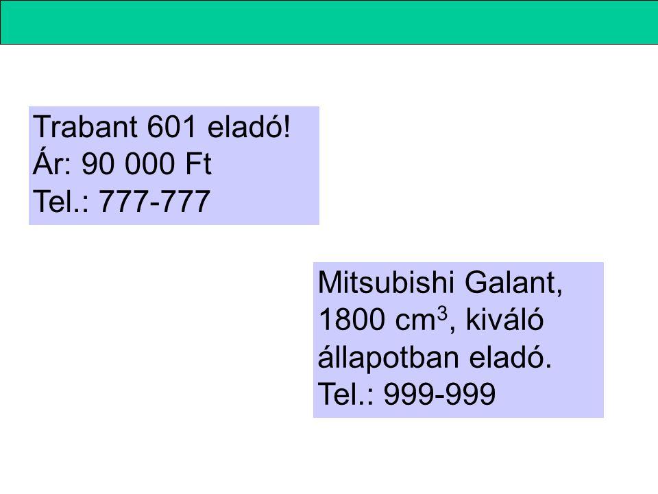 Trabant 601 eladó! Ár: 90 000 Ft Tel.: 777-777 Mitsubishi Galant, 1800 cm 3, kiváló állapotban eladó. Tel.: 999-999