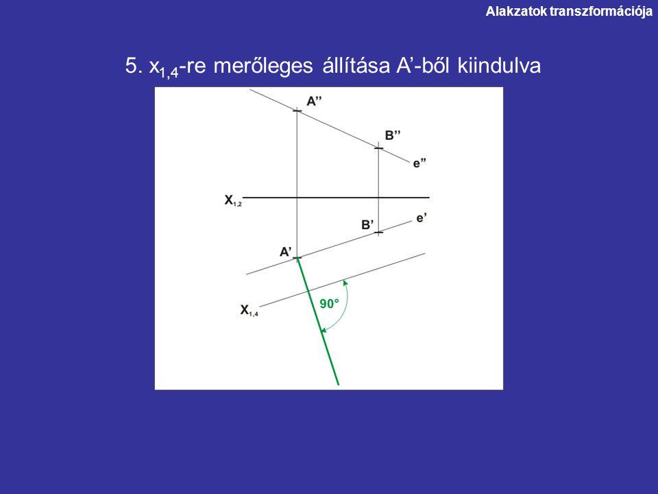 Alakzatok transzformációja 5. x 1,4 -re merőleges állítása A'-ből kiindulva