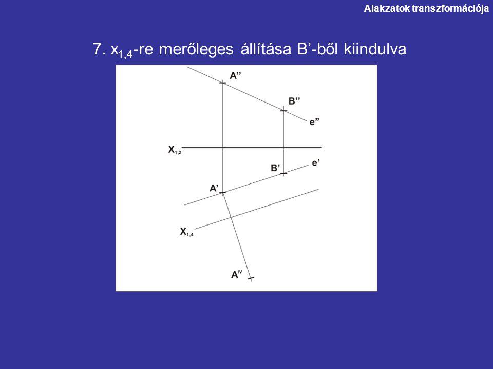 Alakzatok transzformációja 7. x 1,4 -re merőleges állítása B'-ből kiindulva
