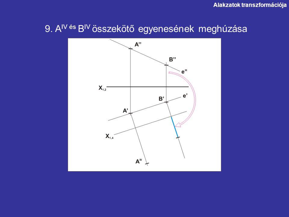 Alakzatok transzformációja 9. A IV és B IV összekötő egyenesének meghúzása