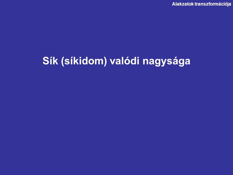 Sík (síkidom) valódi nagysága Alakzatok transzformációja