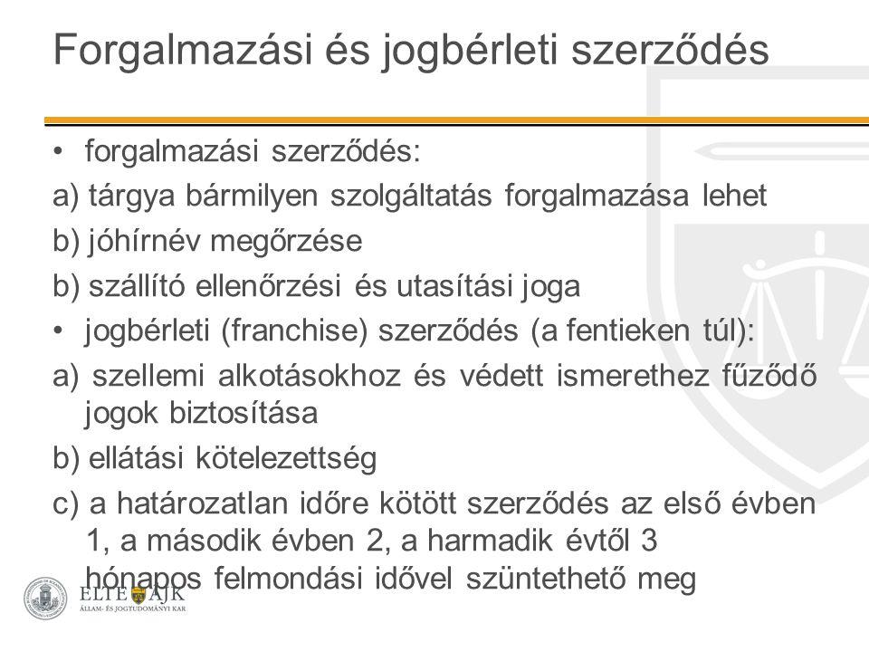Forgalmazási és jogbérleti szerződés forgalmazási szerződés: a) tárgya bármilyen szolgáltatás forgalmazása lehet b) jóhírnév megőrzése b) szállító ell