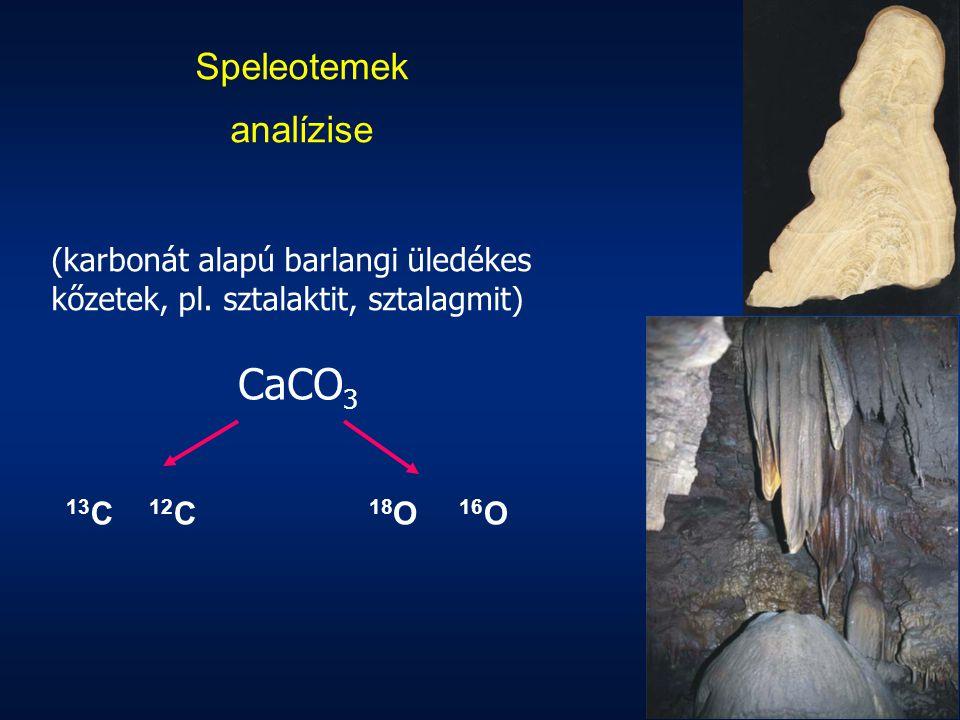 Speleotemek analízise (karbonát alapú barlangi üledékes kőzetek, pl. sztalaktit, sztalagmit) CaCO 3 16 O 12C12C 18O18O 13C13C