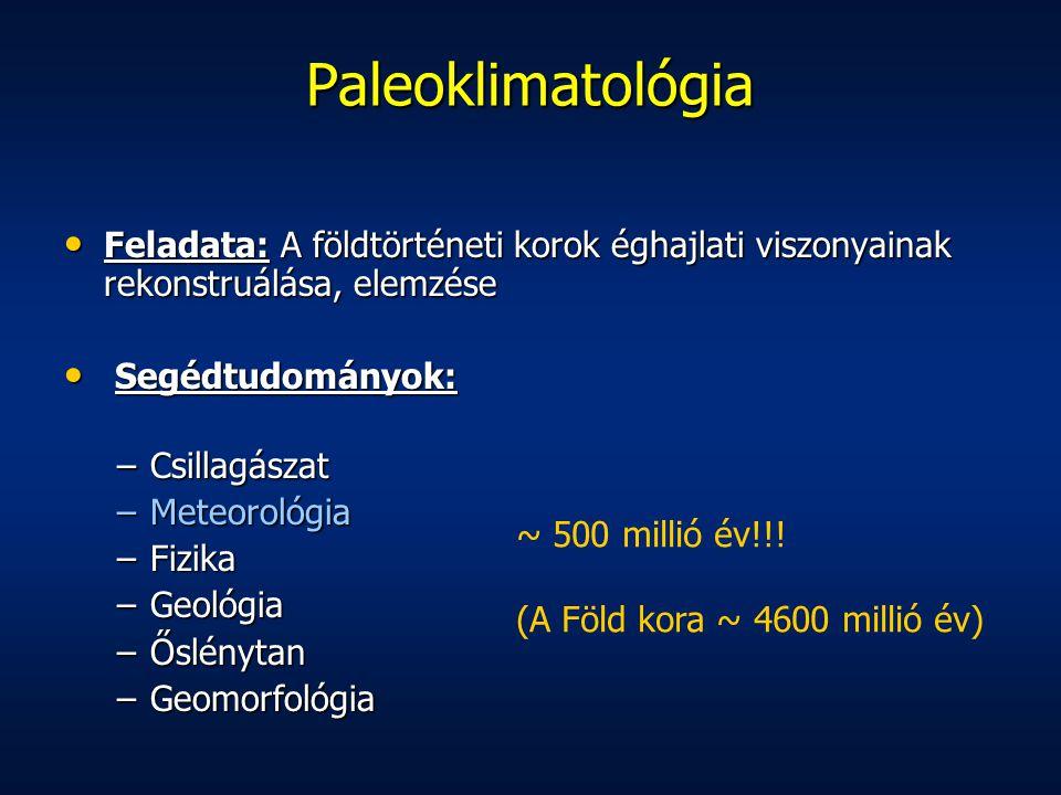 Paleoklimatológia Vizsgálati módszerek: Műszeres meteorológiai mérésekkel /1537: Galilei, hőmérő; 1643: Torricelli, légnyomásmérő/ Műszeres meteorológiai mérésekkel /1537: Galilei, hőmérő; 1643: Torricelli, légnyomásmérő/ –A leghosszabb hőm.-i idősor 1659-től Angliára –Első állomáshálózat Európában: Societas Meteorologica Palatina (1780) Történelmi dokumentumok: Történelmi dokumentumok: –Évkönyvek, krónikák, közigazgatási és kormányzati feljegyzések, magánbirtokok adatai, hajózási és kereskedelmi feljegyzések (a klímára köv.); ősi barlangrajzok, festmények, műalkotások (a térség flórájára ás faunájára köv.) Fizikai módszerek Fizikai módszerek Geológiai, geomorfológiai és őslénytani módszerek Geológiai, geomorfológiai és őslénytani módszerek