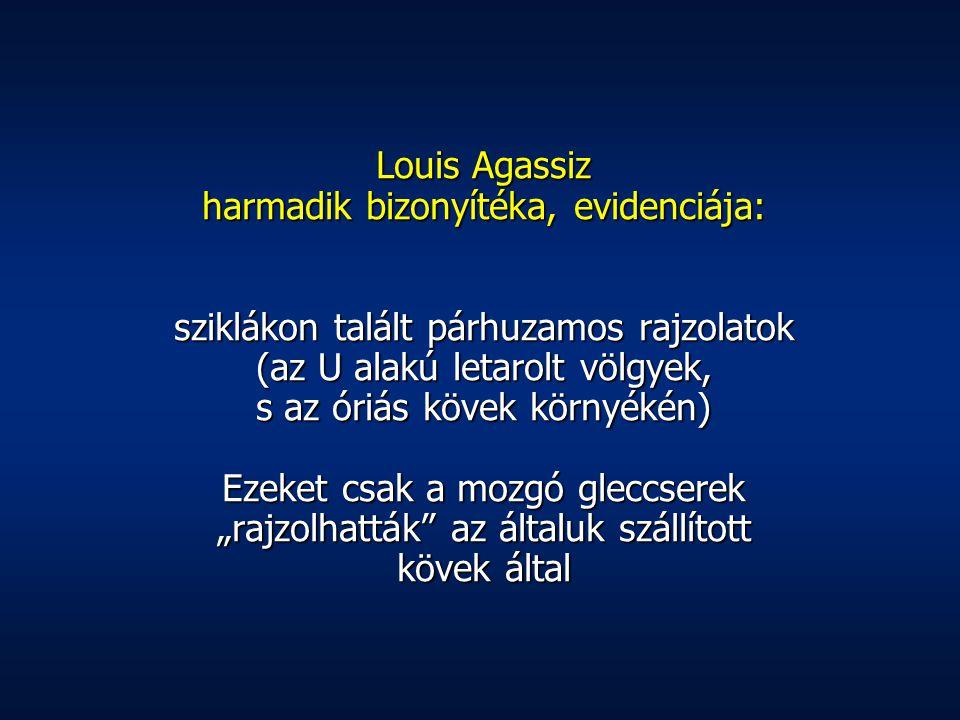 Louis Agassiz harmadik bizonyítéka, evidenciája: sziklákon talált párhuzamos rajzolatok (az U alakú letarolt völgyek, s az óriás kövek környékén) Ezek