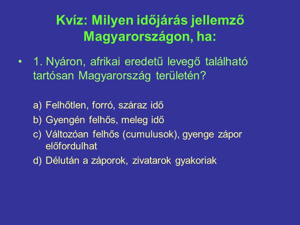 Kvíz: Milyen időjárás jellemző Magyarországon, ha: 1.