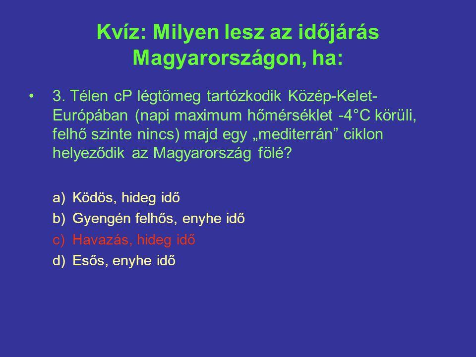 Kvíz: Milyen lesz az időjárás Magyarországon, ha: 3.