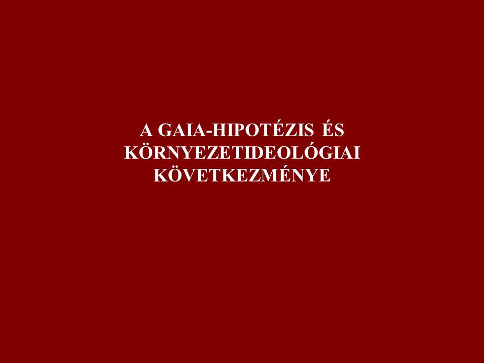 A GAIA-HIPOTÉZIS ÉS KÖRNYEZETIDEOLÓGIAI KÖVETKEZMÉNYE