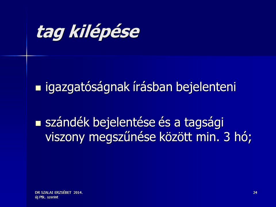 DR SZALAI ERZSÉBET 2014. új Ptk. szerint 24 tag kilépése igazgatóságnak írásban bejelenteni igazgatóságnak írásban bejelenteni szándék bejelentése és