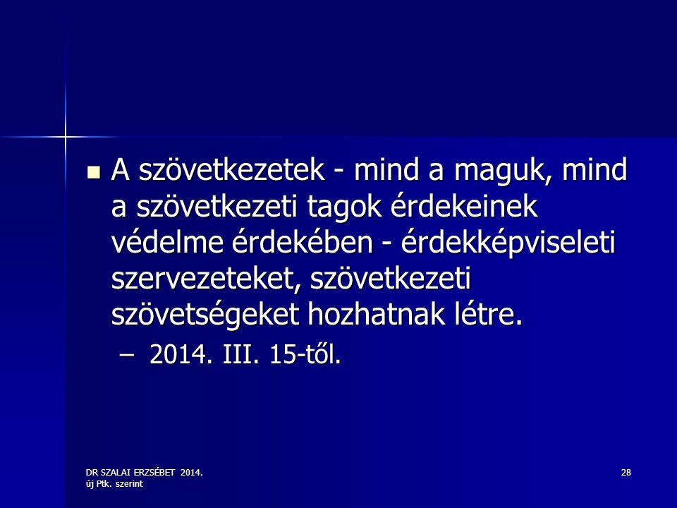 DR SZALAI ERZSÉBET 2014. új Ptk. szerint 28 A szövetkezetek - mind a maguk, mind a szövetkezeti tagok érdekeinek védelme érdekében - érdekképviseleti