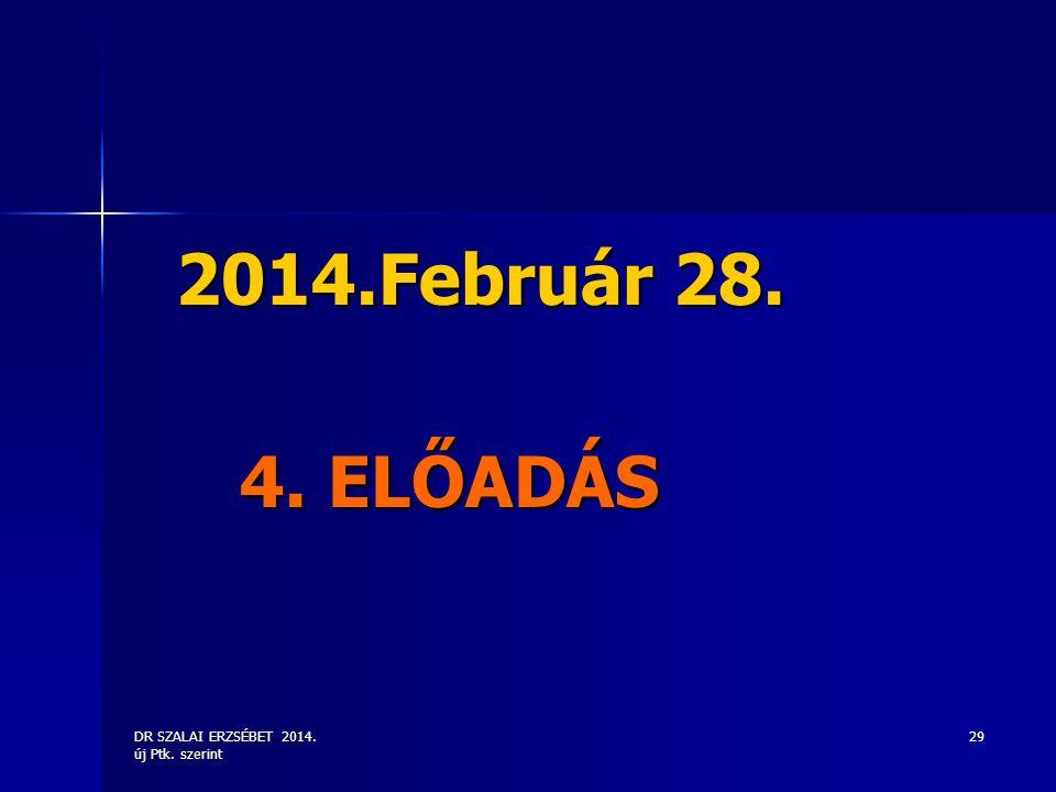 DR SZALAI ERZSÉBET 2014. új Ptk. szerint 29 2014.Február 28. 2014.Február 28. 4. ELŐADÁS