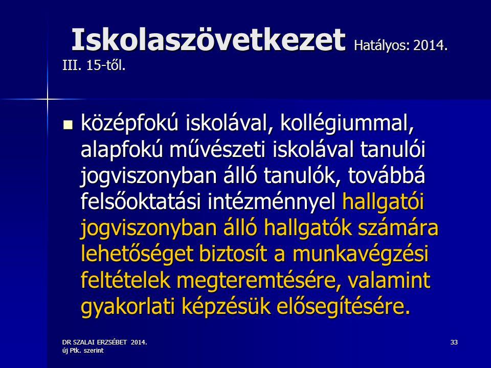 DR SZALAI ERZSÉBET 2014. új Ptk. szerint 33 Iskolaszövetkezet Hatályos: 2014. III. 15-től. Iskolaszövetkezet Hatályos: 2014. III. 15-től. középfokú is