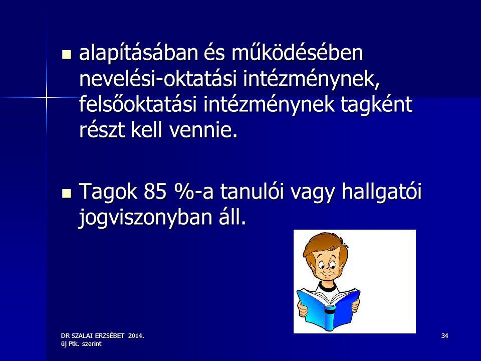 DR SZALAI ERZSÉBET 2014. új Ptk. szerint 34 alapításában és működésében nevelési-oktatási intézménynek, felsőoktatási intézménynek tagként részt kell