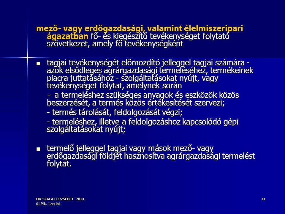 DR SZALAI ERZSÉBET 2014. új Ptk. szerint 41 mező- vagy erdőgazdasági, valamint élelmiszeripari ágazatban fő- és kiegészítő tevékenységet folytató szöv