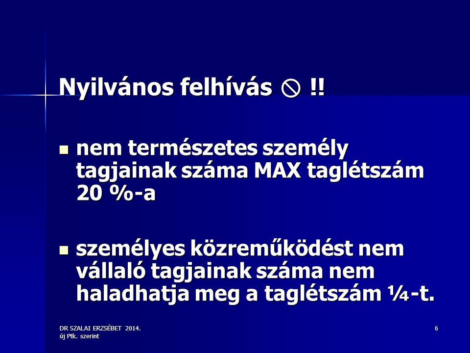 DR SZALAI ERZSÉBET 2014. új Ptk. szerint 6 Nyilvános felhívás  !! nem természetes személy tagjainak száma MAX taglétszám 20 %-a nem természetes szemé