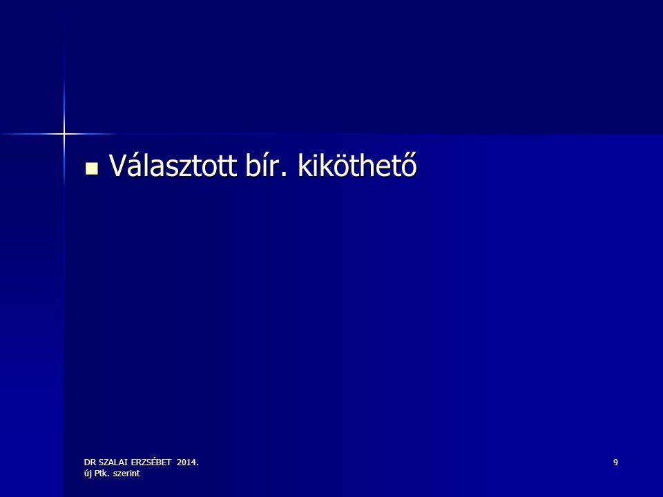 DR SZALAI ERZSÉBET 2014. új Ptk. szerint 9 Választott bír. kiköthető Választott bír. kiköthető