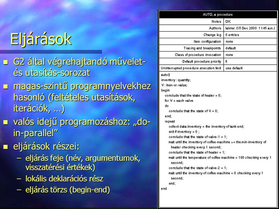 """18/39 Eljárások n G2 által végrehajtandó művelet- és utasítás-sorozat n magas-szintű programnyelvekhez hasonló (feltételes utasítások, iterációk, …) n valós idejű programozáshoz: """"do- in-parallel n eljárások részei: –eljárás feje (név, argumentumok, visszatérési értékek) –lokális deklarációs rész –eljárás törzs (begin-end)"""