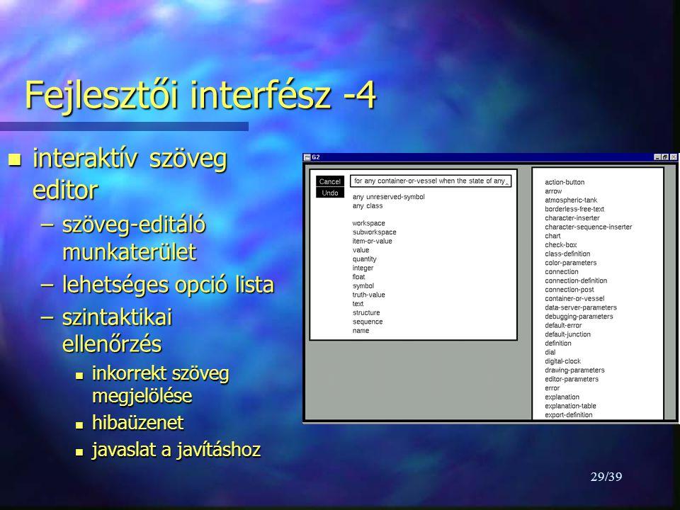 29/39 Fejlesztői interfész -4 n interaktív szöveg editor –szöveg-editáló munkaterület –lehetséges opció lista –szintaktikai ellenőrzés n inkorrekt szöveg megjelölése n hibaüzenet n javaslat a javításhoz
