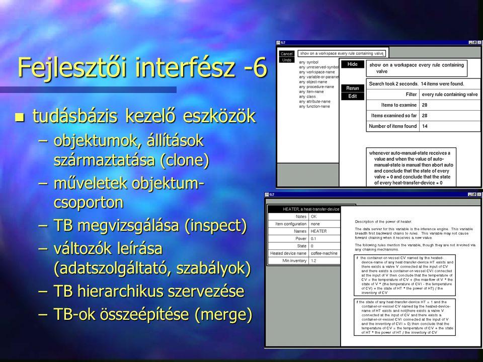 31/39 Fejlesztői interfész -6 n tudásbázis kezelő eszközök –objektumok, állítások származtatása (clone) –műveletek objektum- csoporton –TB megvizsgálása (inspect) –változók leírása (adatszolgáltató, szabályok) –TB hierarchikus szervezése –TB-ok összeépítése (merge)