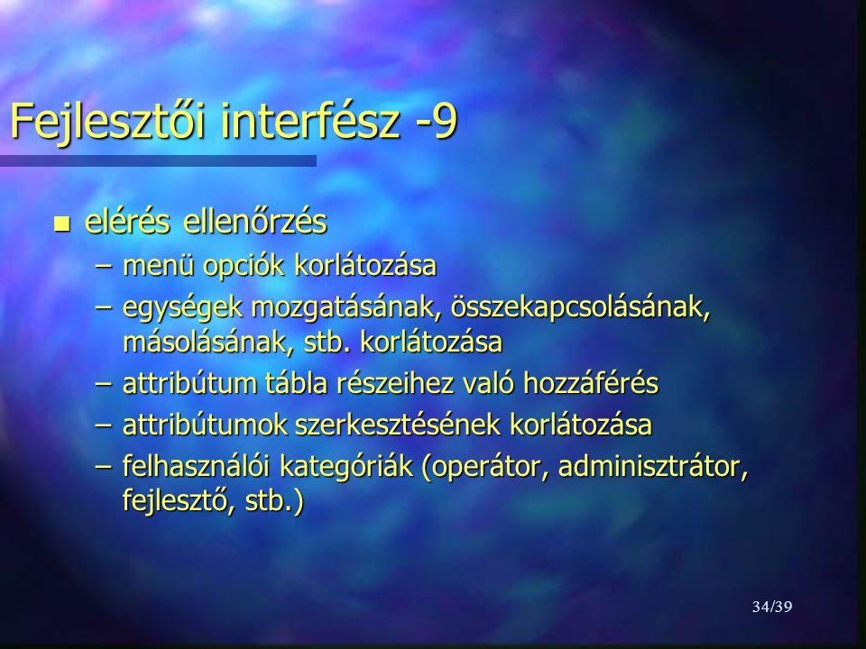 34/39 Fejlesztői interfész -9 n elérés ellenőrzés –menü opciók korlátozása –egységek mozgatásának, összekapcsolásának, másolásának, stb.