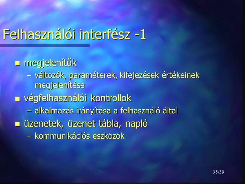 35/39 Felhasználói interfész -1 n megjelenítők –változók, paraméterek, kifejezések értékeinek megjelenítése n végfelhasználói kontrollok –alkalmazás irányítása a felhasználó által n üzenetek, üzenet tábla, napló –kommunikációs eszközök
