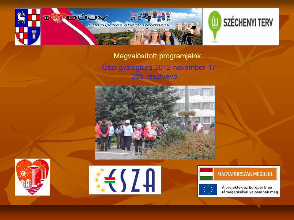 Megvalósított programjaink Őszi gyalogtúra 2012 november 17 235 résztvevő
