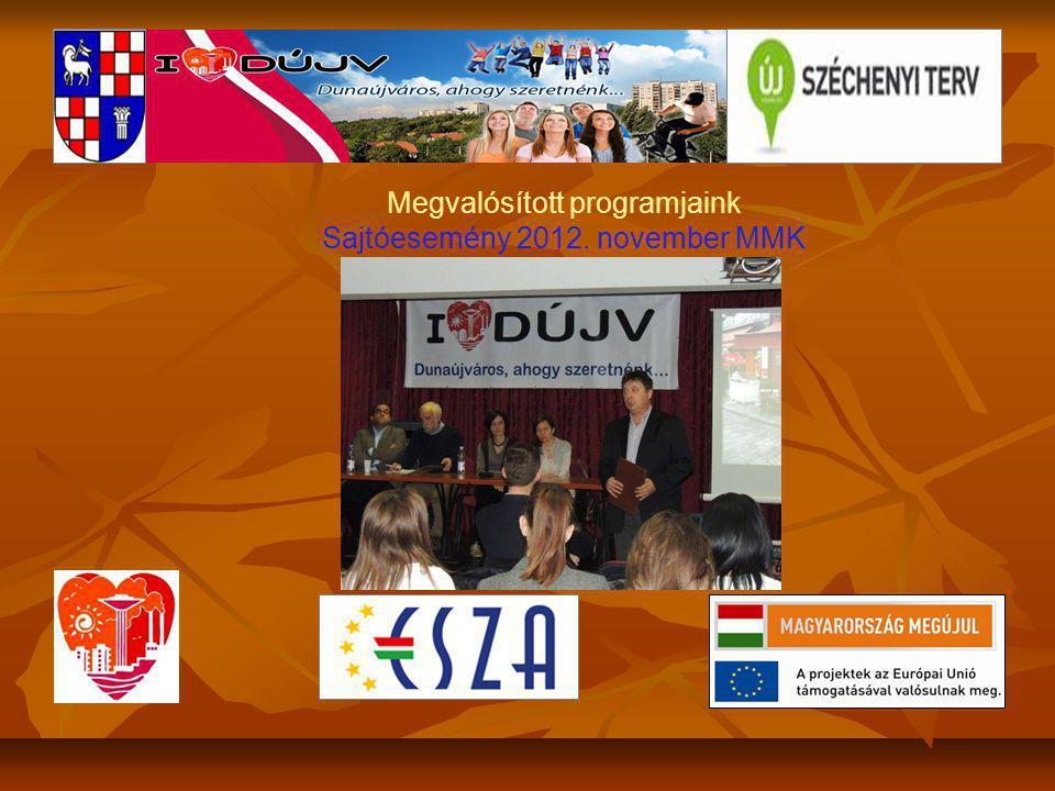 Megvalósított programjaink Sajtóesemény 2012. november MMK