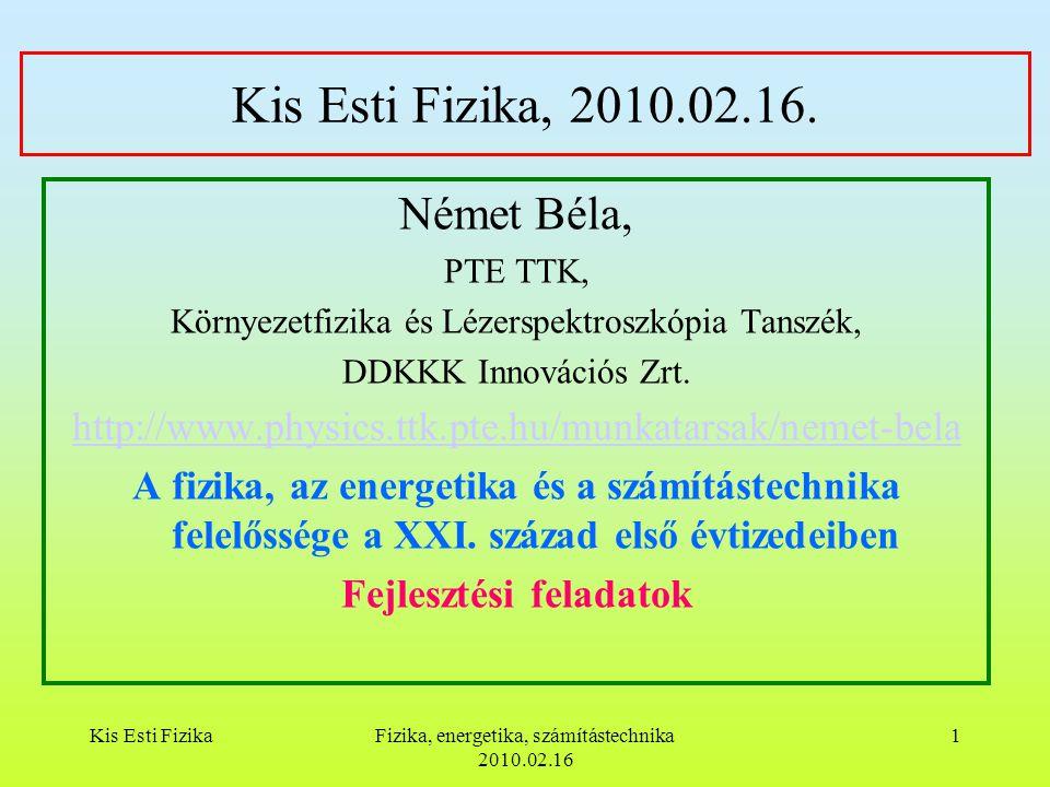 Kis Esti FizikaFizika, energetika, számítástechnika 2010.02.16 1 Kis Esti Fizika, 2010.02.16.
