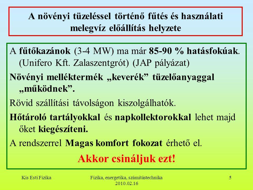 Kis Esti FizikaFizika, energetika, számítástechnika 2010.02.16 5 A növényi tüzeléssel történő fűtés és használati melegvíz előállítás helyzete A fűtőkazánok (3-4 MW) ma már 85-90 % hatásfokúak.