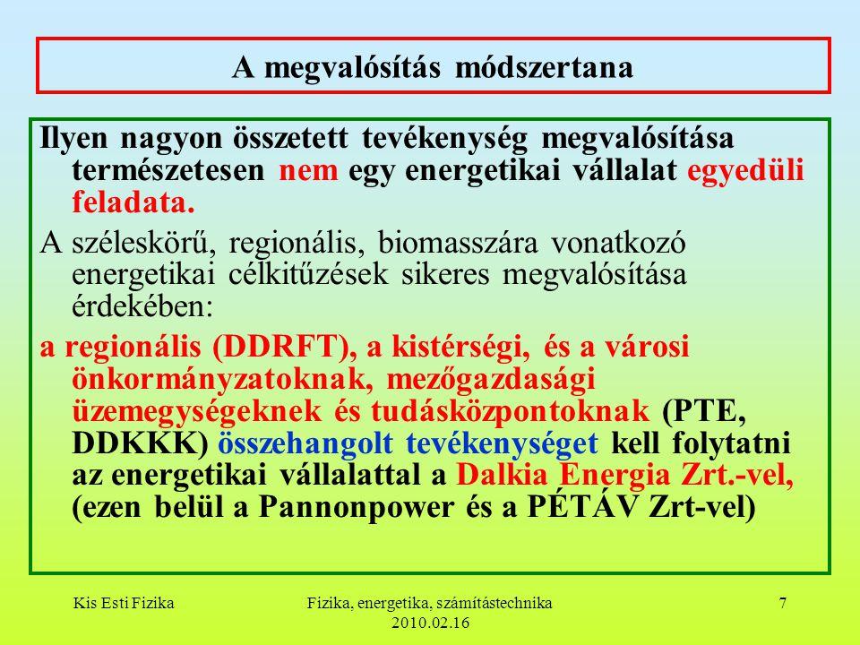 Kis Esti FizikaFizika, energetika, számítástechnika 2010.02.16 7 A megvalósítás módszertana Ilyen nagyon összetett tevékenység megvalósítása természetesen nem egy energetikai vállalat egyedüli feladata.