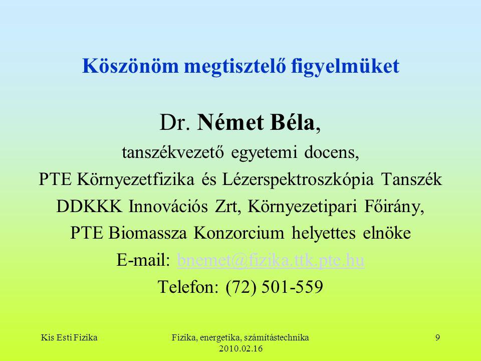 Kis Esti FizikaFizika, energetika, számítástechnika 2010.02.16 9 Köszönöm megtisztelő figyelmüket Dr.