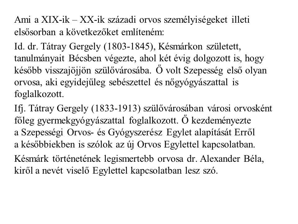 Ami a XIX-ik – XX-ik századi orvos személyiségeket illeti elsősorban a következőket említeném: Id.