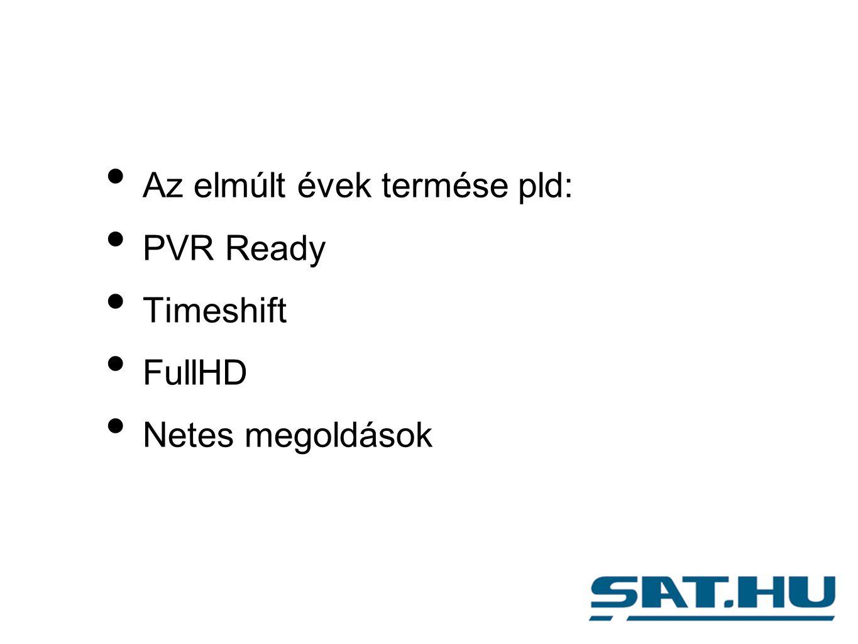 Az elmúlt évek termése pld: PVR Ready Timeshift FullHD Netes megoldások