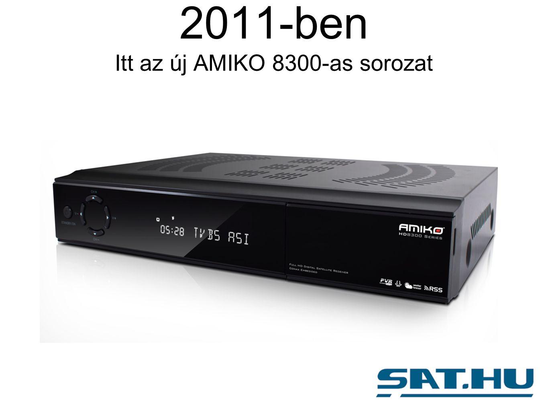 2011-ben Itt az új AMIKO 8300-as sorozat