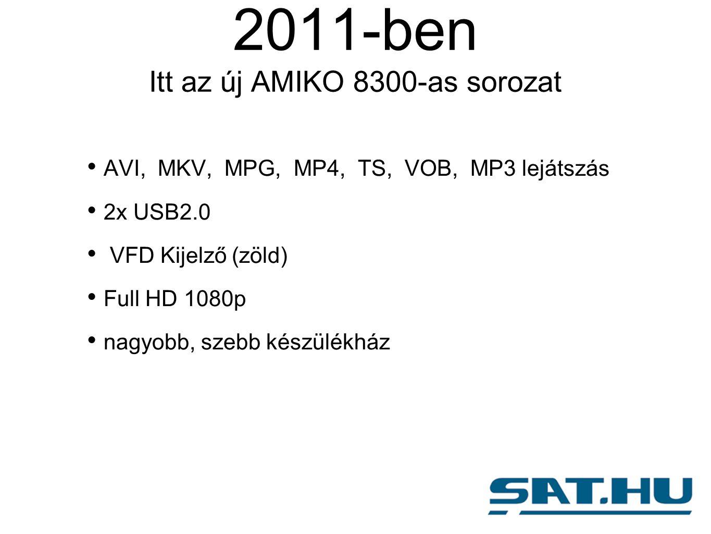 2011-ben Itt az új AMIKO 8300-as sorozat AVI, MKV, MPG, MP4, TS, VOB, MP3 lejátszás 2x USB2.0 VFD Kijelző (zöld) Full HD 1080p nagyobb, szebb készülékház