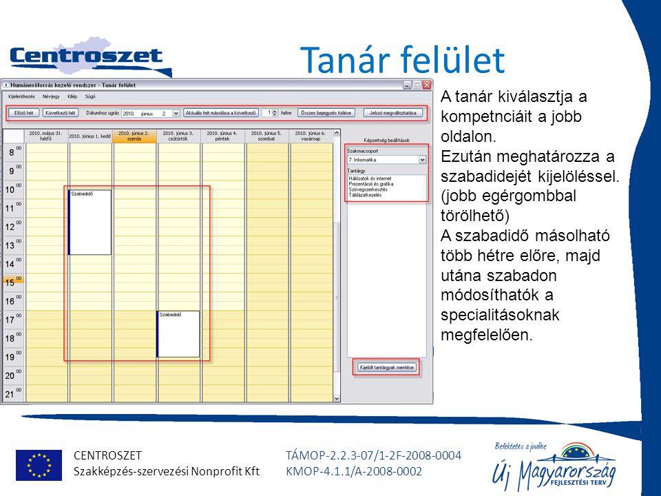 CENTROSZET Szakképzés-szervezési Nonprofit Kft TÁMOP-2.2.3-07/1-2F-2008-0004 KMOP-4.1.1/A-2008-0002 Lekérdező felület A szűrési feltételek beállítása: jobb oldalon a szakmacsoportból a tantárgyak kiválasztása Itt az jelenik meg, amit az admin felvitt már.