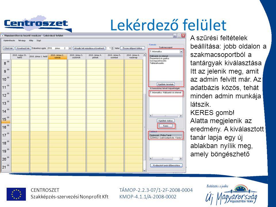 CENTROSZET Szakképzés-szervezési Nonprofit Kft TÁMOP-2.2.3-07/1-2F-2008-0004 KMOP-4.1.1/A-2008-0002 Lekérdező felület A szűrési feltételek beállítása: