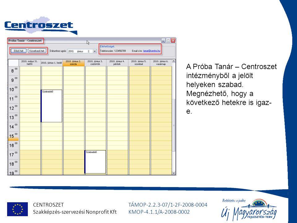 CENTROSZET Szakképzés-szervezési Nonprofit Kft TÁMOP-2.2.3-07/1-2F-2008-0004 KMOP-4.1.1/A-2008-0002 Lekérdezés kijelöléssel A kompetenciák kiválasztása után, megjelöljük, hogy mely időszakra keresünk tanárt.